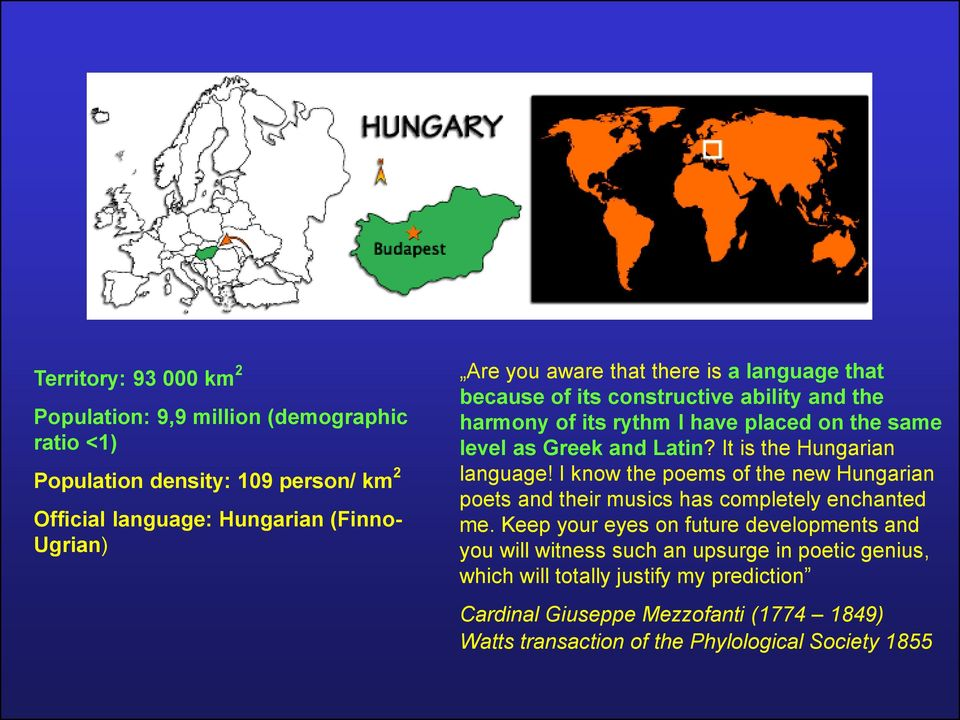 It is the Hungarian language! I know the poems of the new Hungarian poets and their musics has completely enchanted me.
