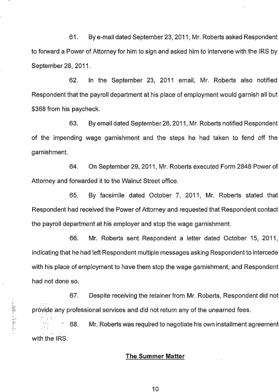 By email dated September 26, 2011, Mr. Roberts notified Respondent of the impending wage garnishment and the steps he had taken to fend off the garnishment. 64. On September 29, 2011, Mr.