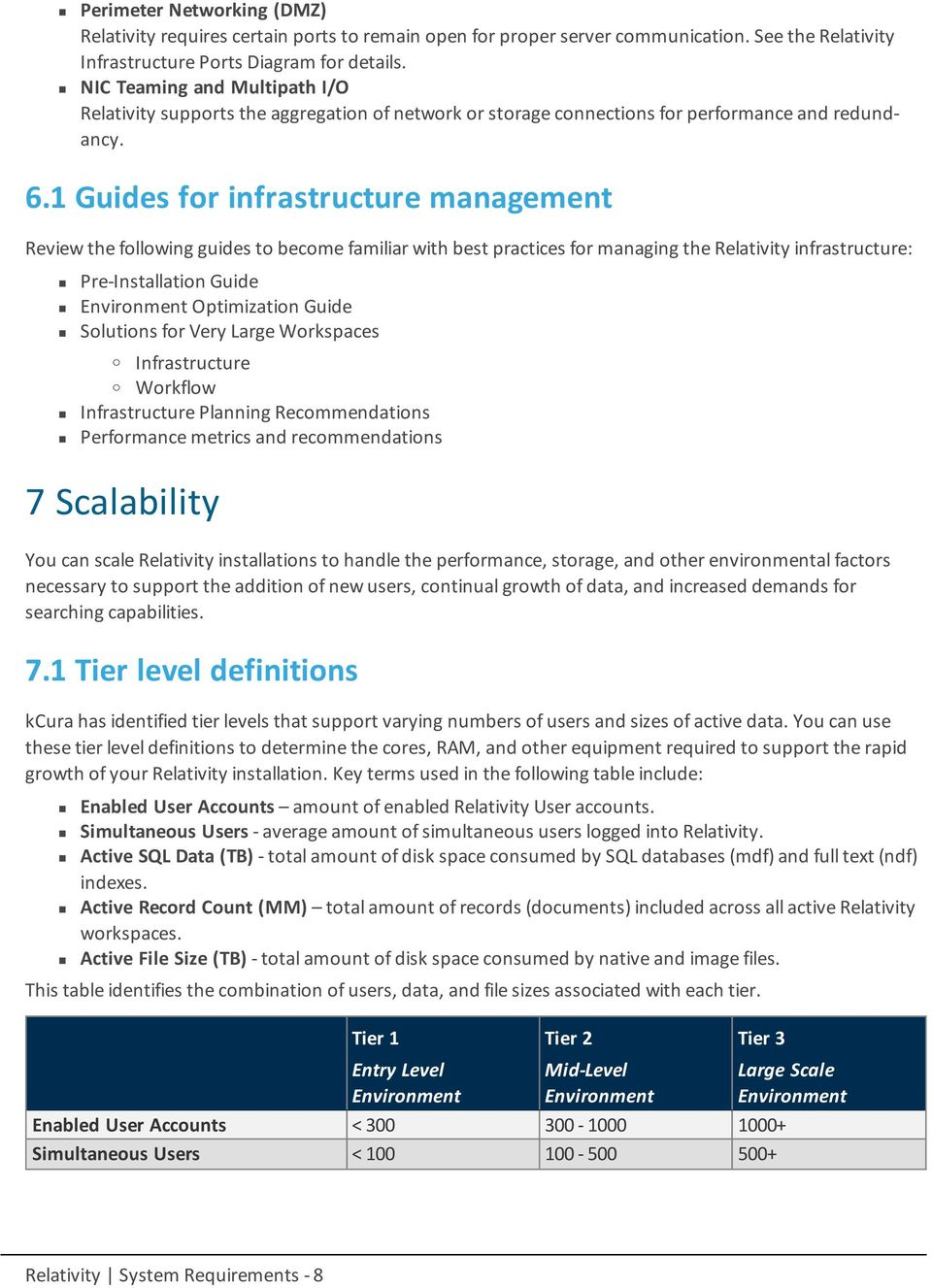 1 Guides for infrastructure management Review the following guides to become familiar with best practices for managing the Relativity infrastructure: Pre-Installation Guide Optimization Guide
