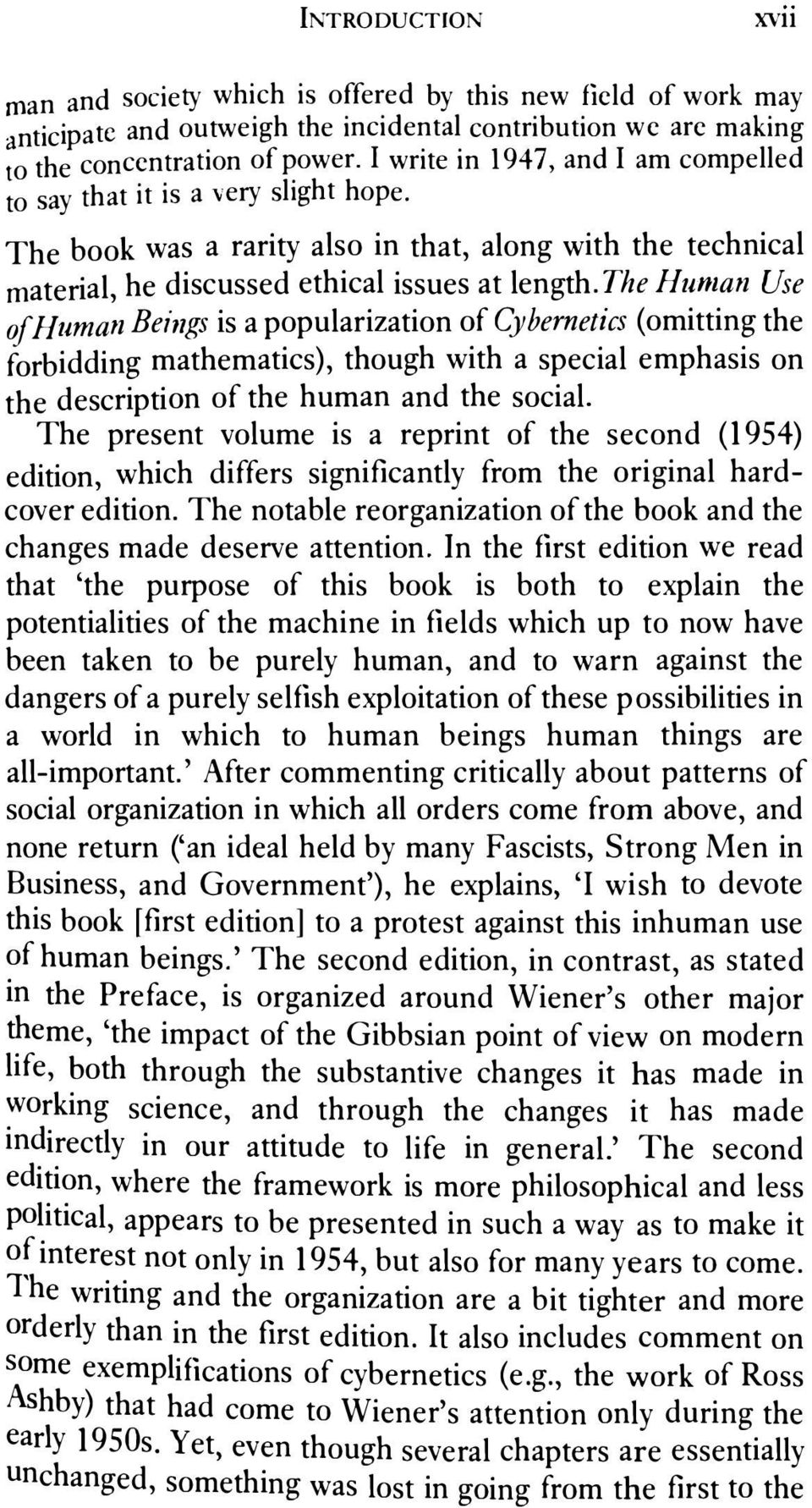 The Human Use o/human Beings is a popularization of Cybernetics (omitting the forbidding mathematics), though with a special emphasis on the description of the human and the social.