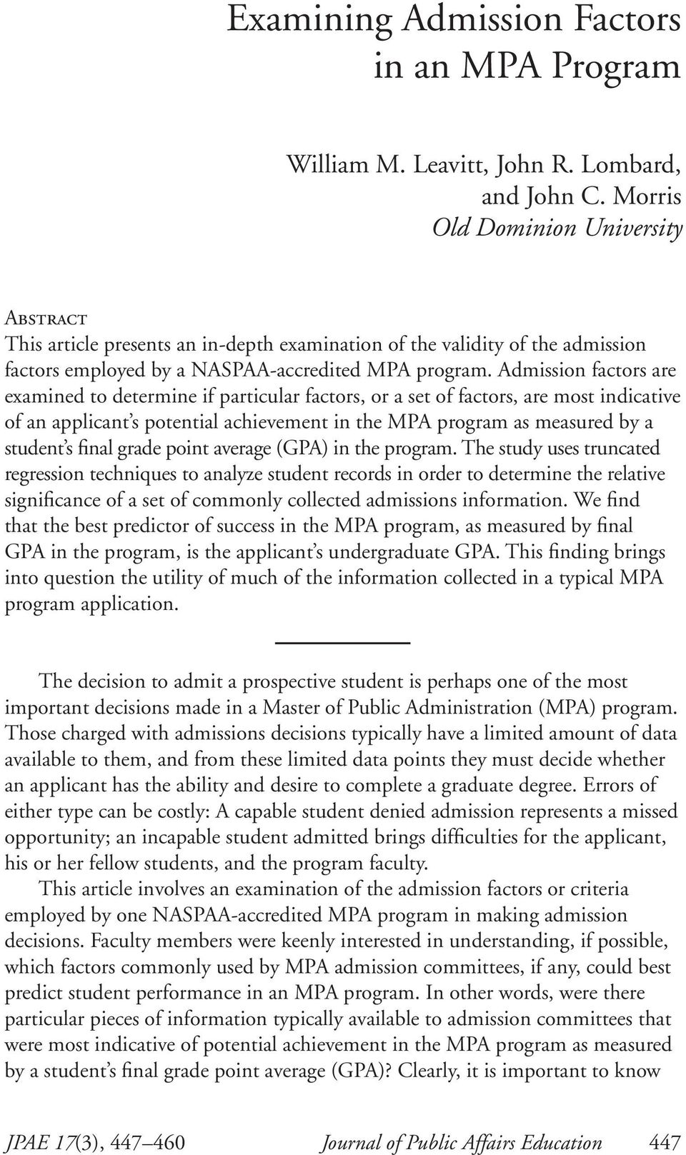 Admission factors are examined to determine if particular factors, or a set of factors, are most indicative of an applicant s potential achievement in the MPA program as measured by a student s final