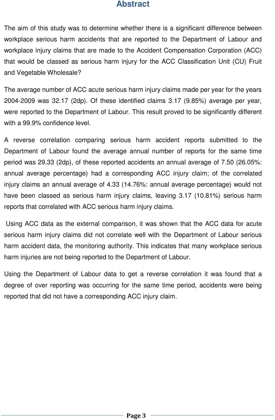 The average number of ACC acute serious harm injury claims made per year for the years 2004-2009 was 32.17 (2dp). Of these identified claims 3.17 (9.
