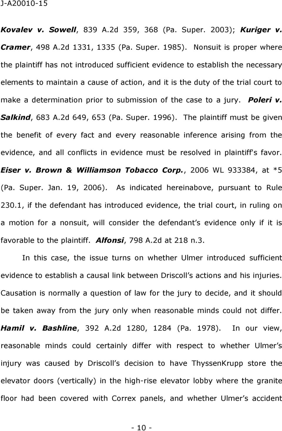 determination prior to submission of the case to a jury. Poleri v. Salkind, 683 A.2d 649, 653 (Pa. Super. 1996).