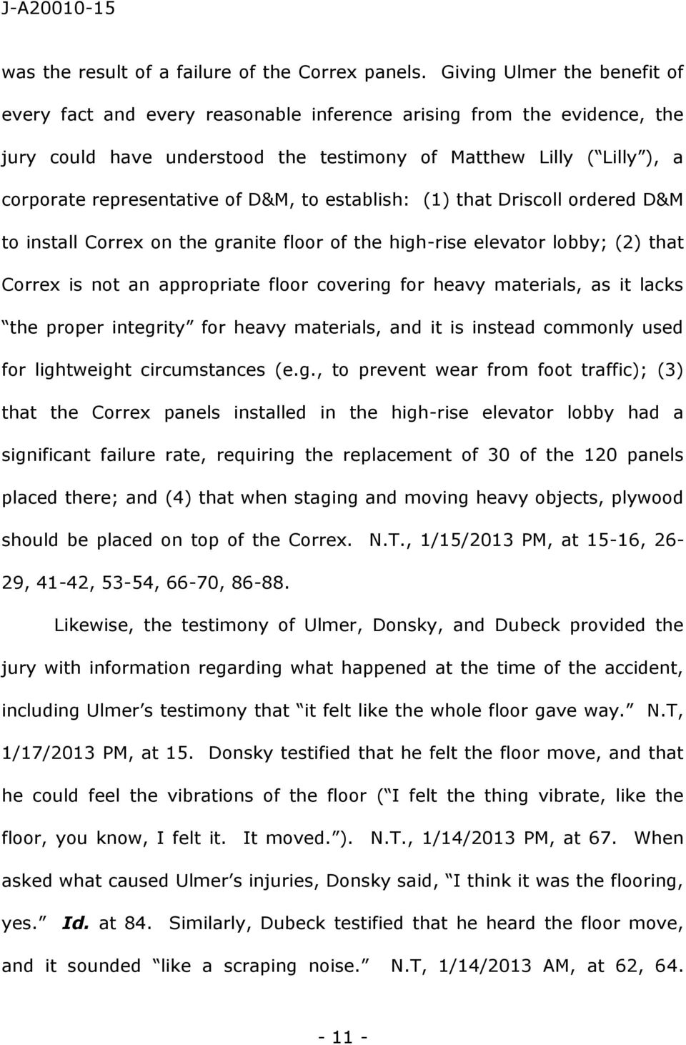 D&M, to establish: (1) that Driscoll ordered D&M to install Correx on the granite floor of the high-rise elevator lobby; (2) that Correx is not an appropriate floor covering for heavy materials, as