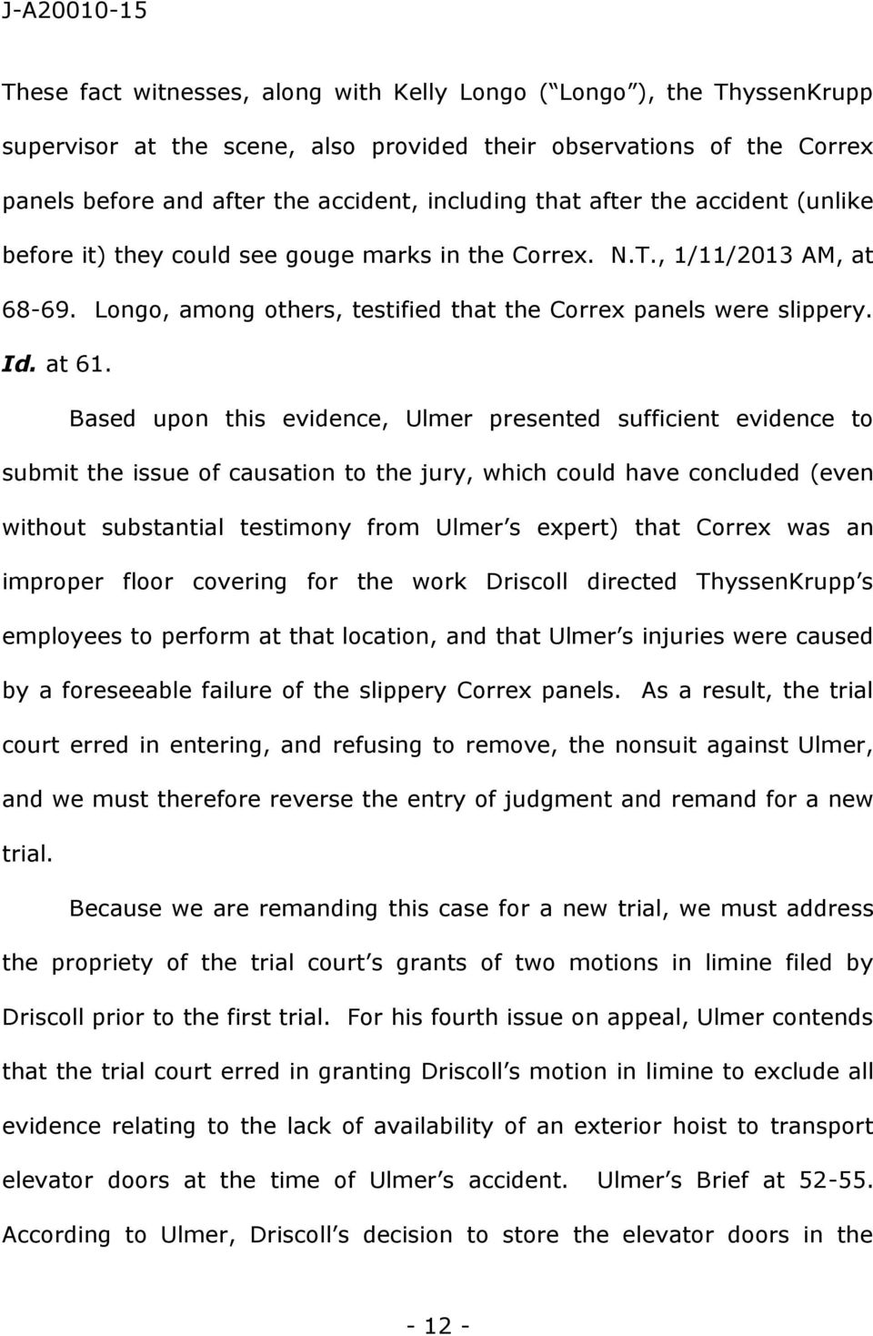 Based upon this evidence, Ulmer presented sufficient evidence to submit the issue of causation to the jury, which could have concluded (even without substantial testimony from Ulmer s expert) that
