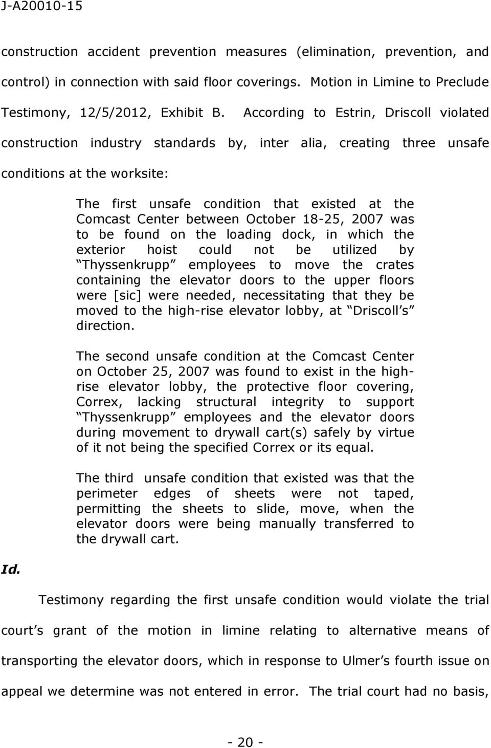 The first unsafe condition that existed at the Comcast Center between October 18-25, 2007 was to be found on the loading dock, in which the exterior hoist could not be utilized by Thyssenkrupp