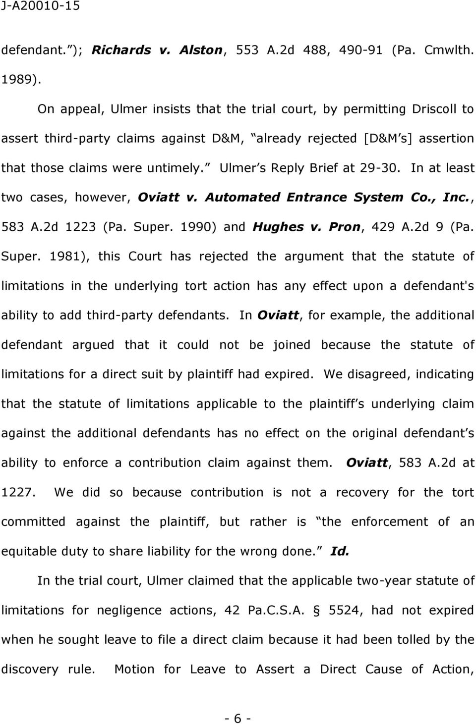 Ulmer s Reply Brief at 29-30. In at least two cases, however, Oviatt v. Automated Entrance System Co., Inc., 583 A.2d 1223 (Pa. Super.