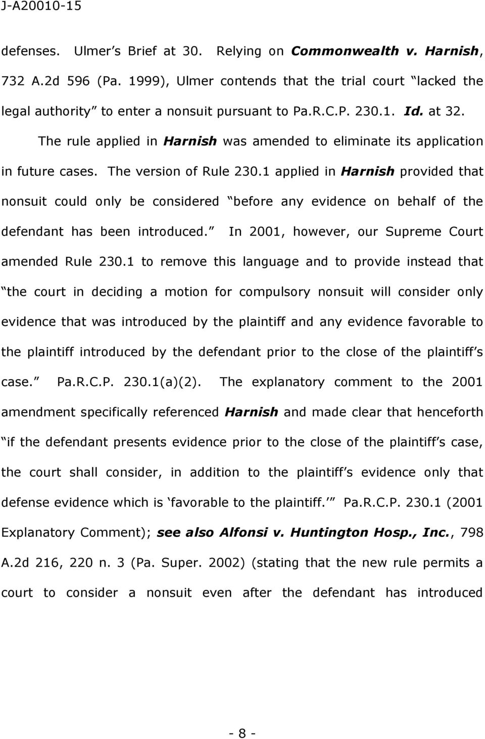 1 applied in Harnish provided that nonsuit could only be considered before any evidence on behalf of the defendant has been introduced. In 2001, however, our Supreme Court amended Rule 230.