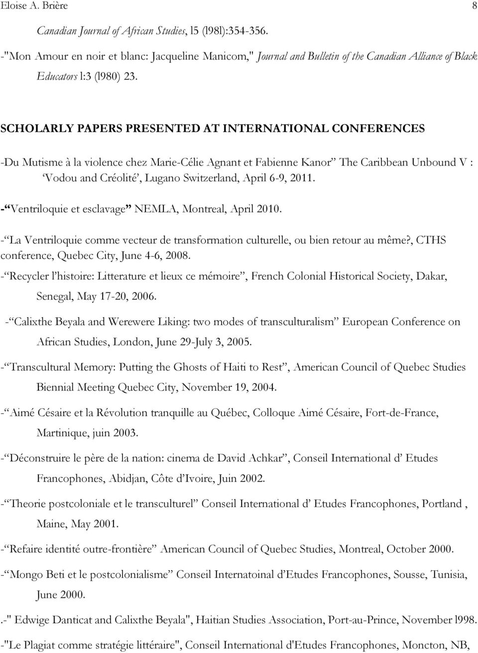 SCHOLARLY PAPERS PRESENTED AT INTERNATIONAL CONFERENCES -Du Mutisme à la violence chez Marie-Célie Agnant et Fabienne Kanor The Caribbean Unbound V : Vodou and Créolité, Lugano Switzerland, April