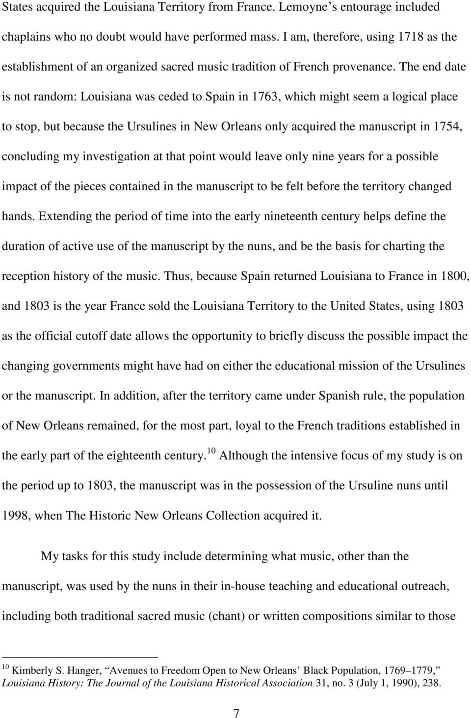 The end date is not random: Louisiana was ceded to Spain in 1763, which might seem a logical place to stop, but because the Ursulines in New Orleans only acquired the manuscript in 1754, concluding