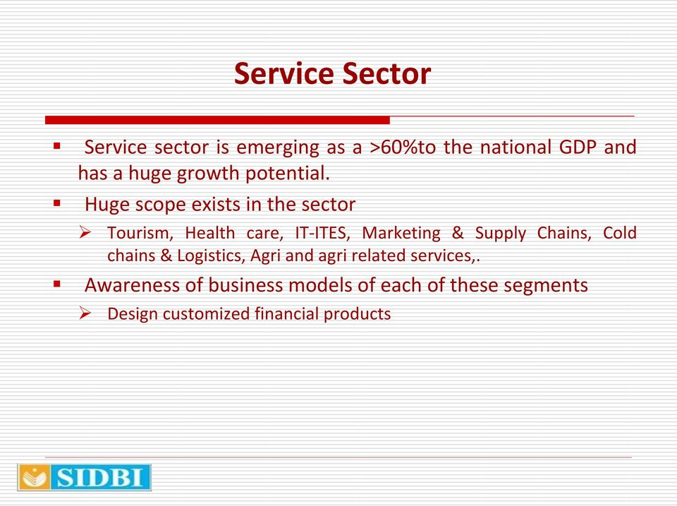 Huge scope exists in the sector Tourism, Health care, IT-ITES, Marketing & Supply