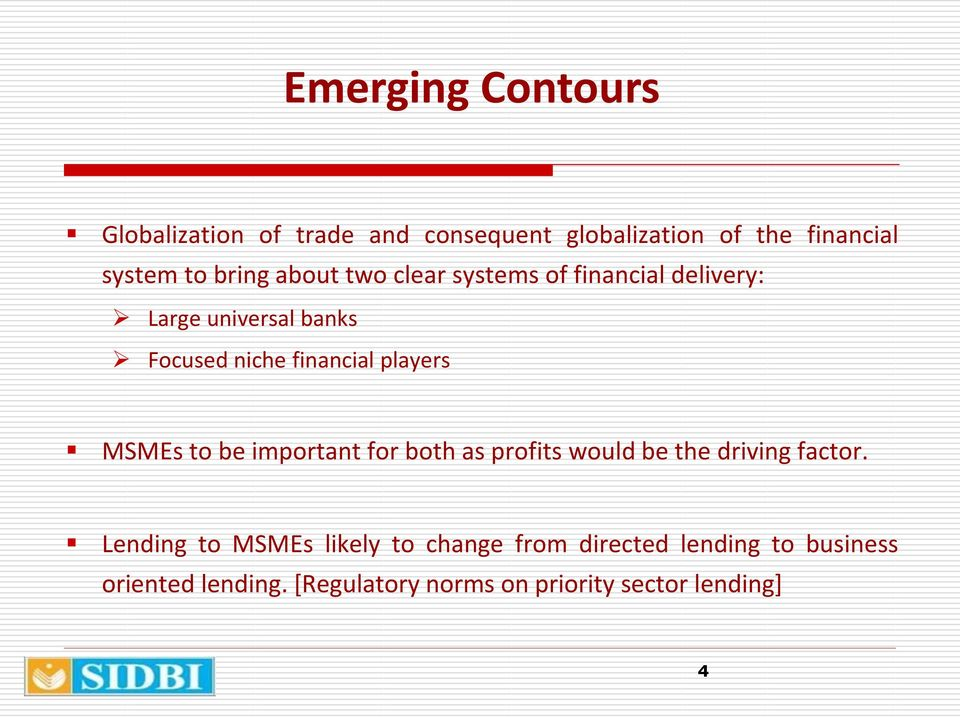 players MSMEs to be important for both as profits would be the driving factor.