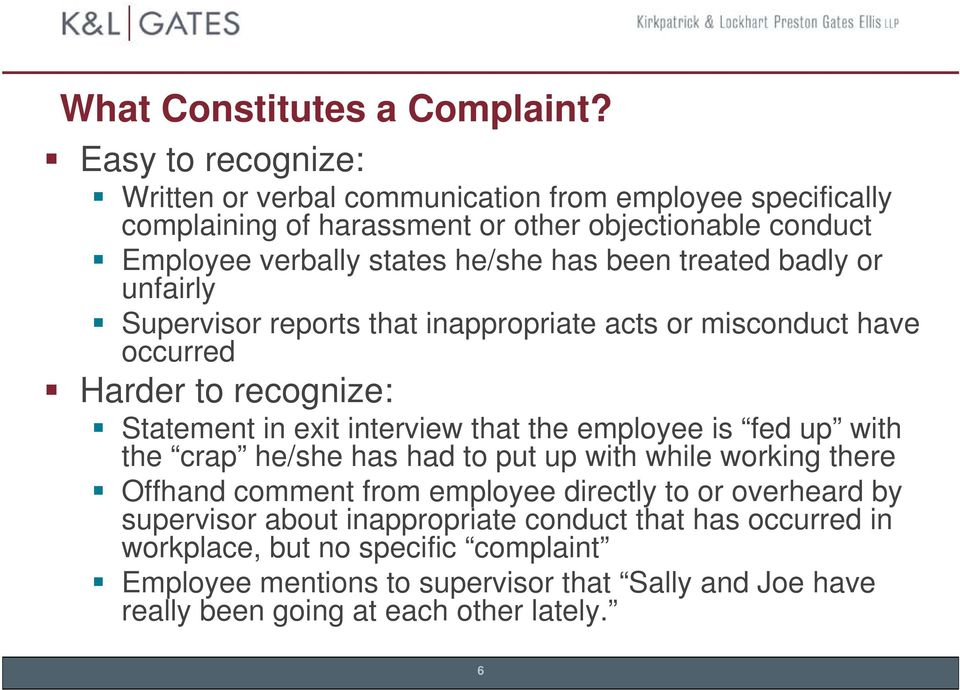 been treated badly or unfairly Supervisor reports that inappropriate acts or misconduct have occurred Harder to recognize: Statement in exit interview that the employee is