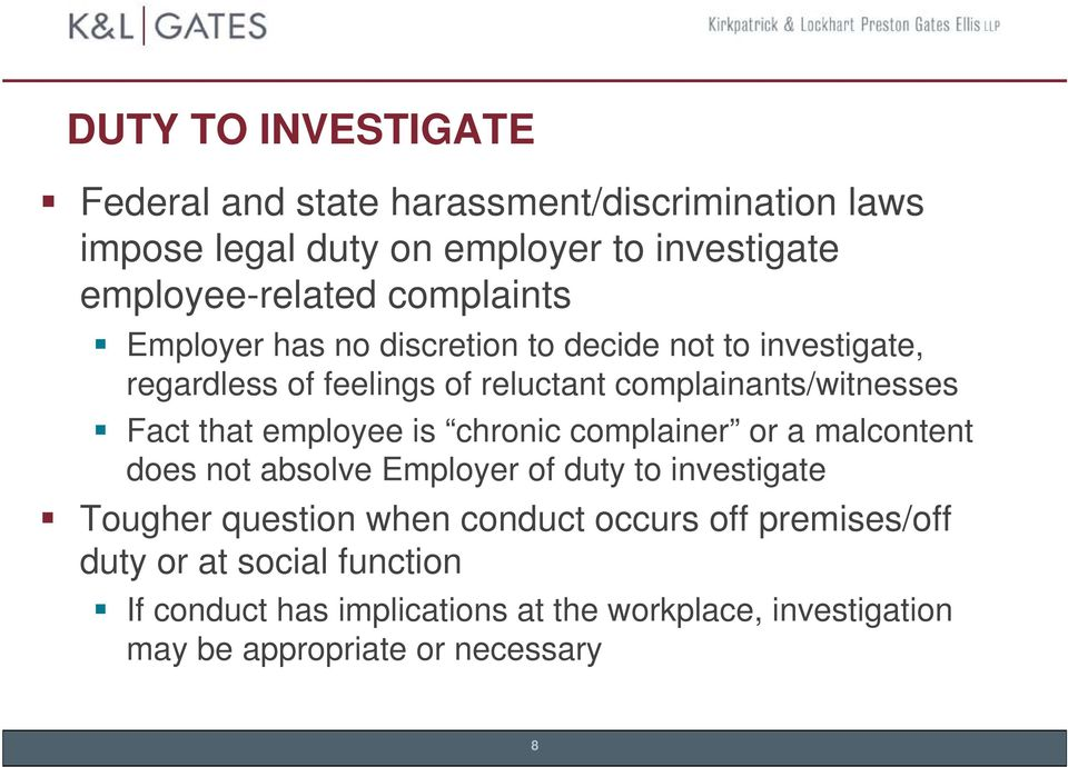 that employee is chronic complainer or a malcontent does not absolve Employer of duty to investigate Tougher question when conduct