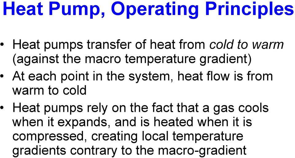 cold Heat pumps rely on the fact that a gas cools when it expands, and is heated when