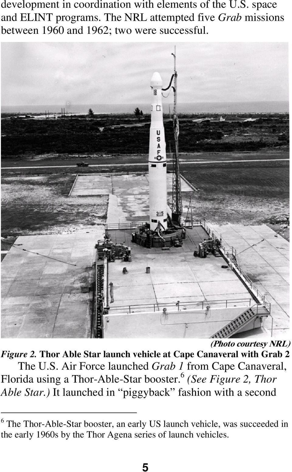 Thor Able Star launch vehicle at Cape Canaveral with Grab 2 The U.S. Air Force launched Grab 1 from Cape Canaveral, Florida using a Thor-Able-Star booster.
