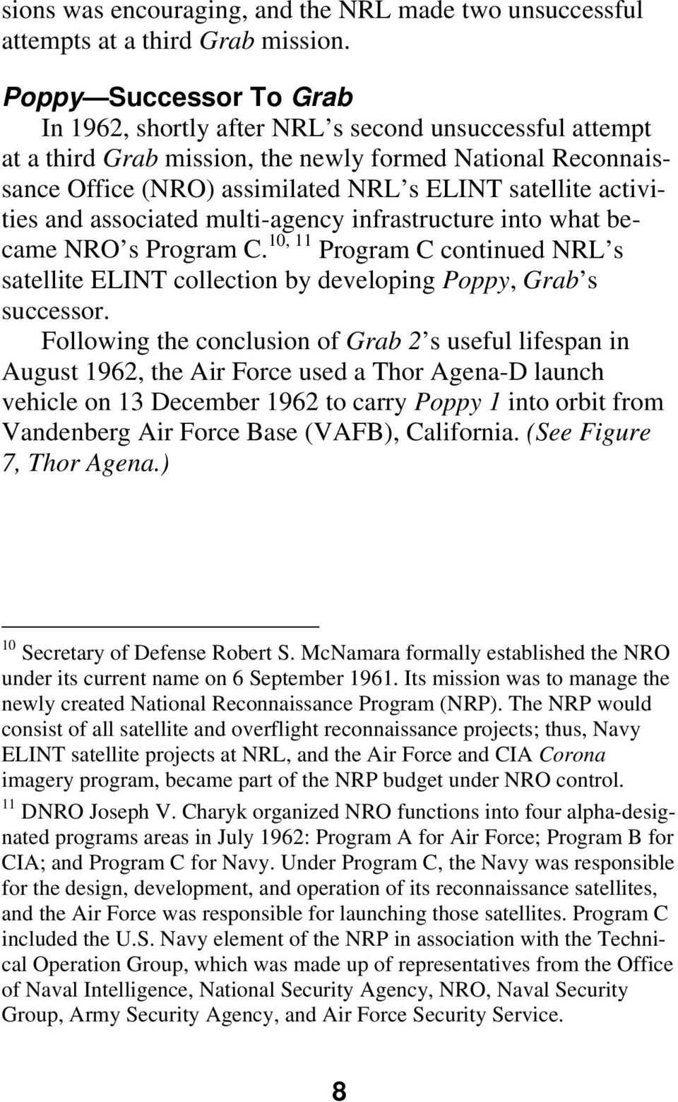 activities and associated multi-agency infrastructure into what became NRO s Program C. 10, 11 Program C continued NRL s satellite ELINT collection by developing Poppy, Grab s successor.