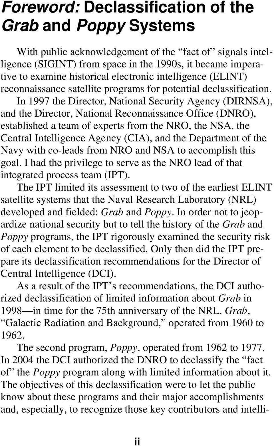 In 1997 the Director, National Security Agency (DIRNSA), and the Director, National Reconnaissance Office (DNRO), established a team of experts from the NRO, the NSA, the Central Intelligence Agency