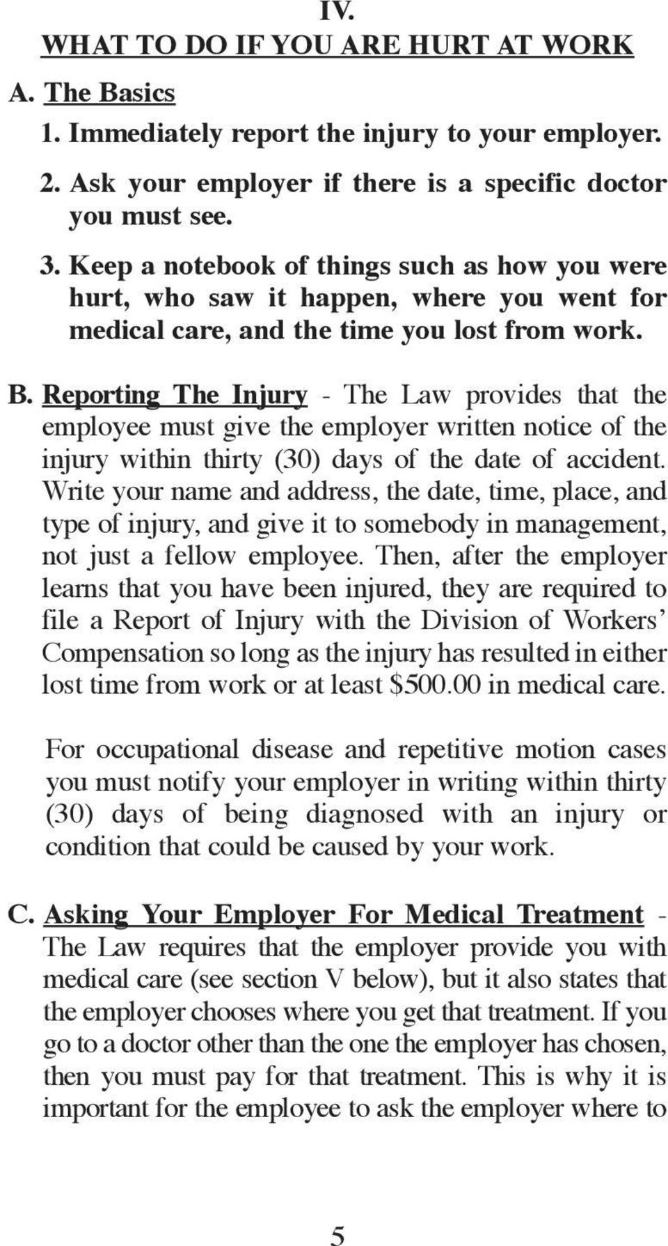 Reporting The Injury - The Law provides that the employee must give the employer written notice of the injury within thirty (30) days of the date of accident.
