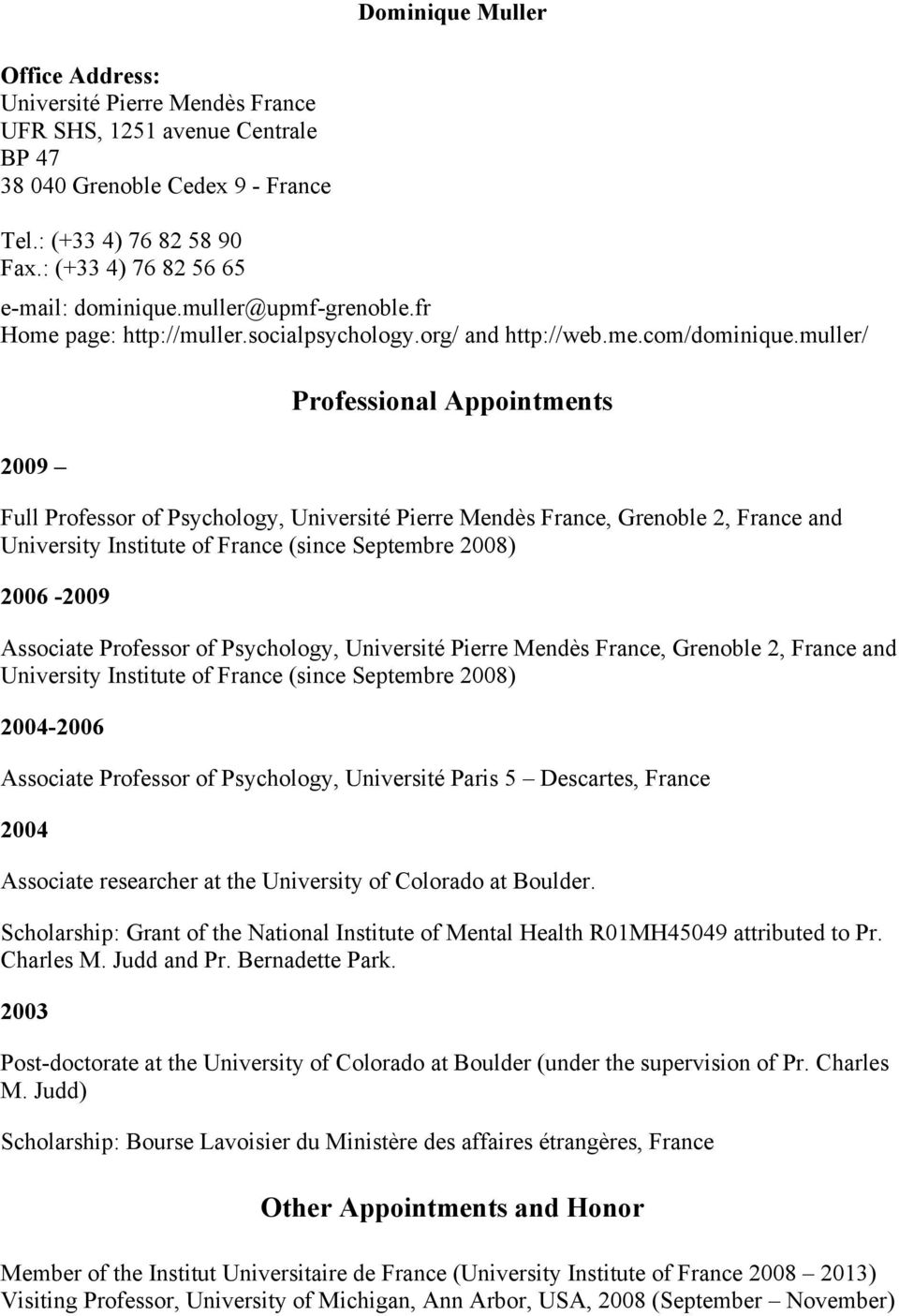 muller/ 2009 Professional Appointments Full Professor of Psychology, Université Pierre Mendès France, Grenoble 2, France and University Institute of France (since Septembre 2008) 2006-2009 Associate