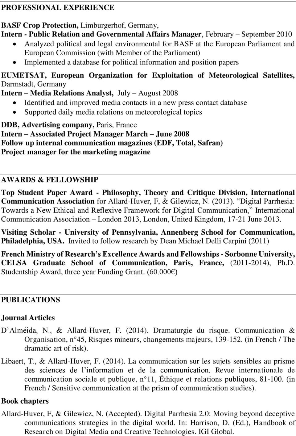 Exploitation of Meteorological Satellites, Darmstadt, Germany Intern Media Relations Analyst, July August 2008 Identified and improved media contacts in a new press contact database Supported daily
