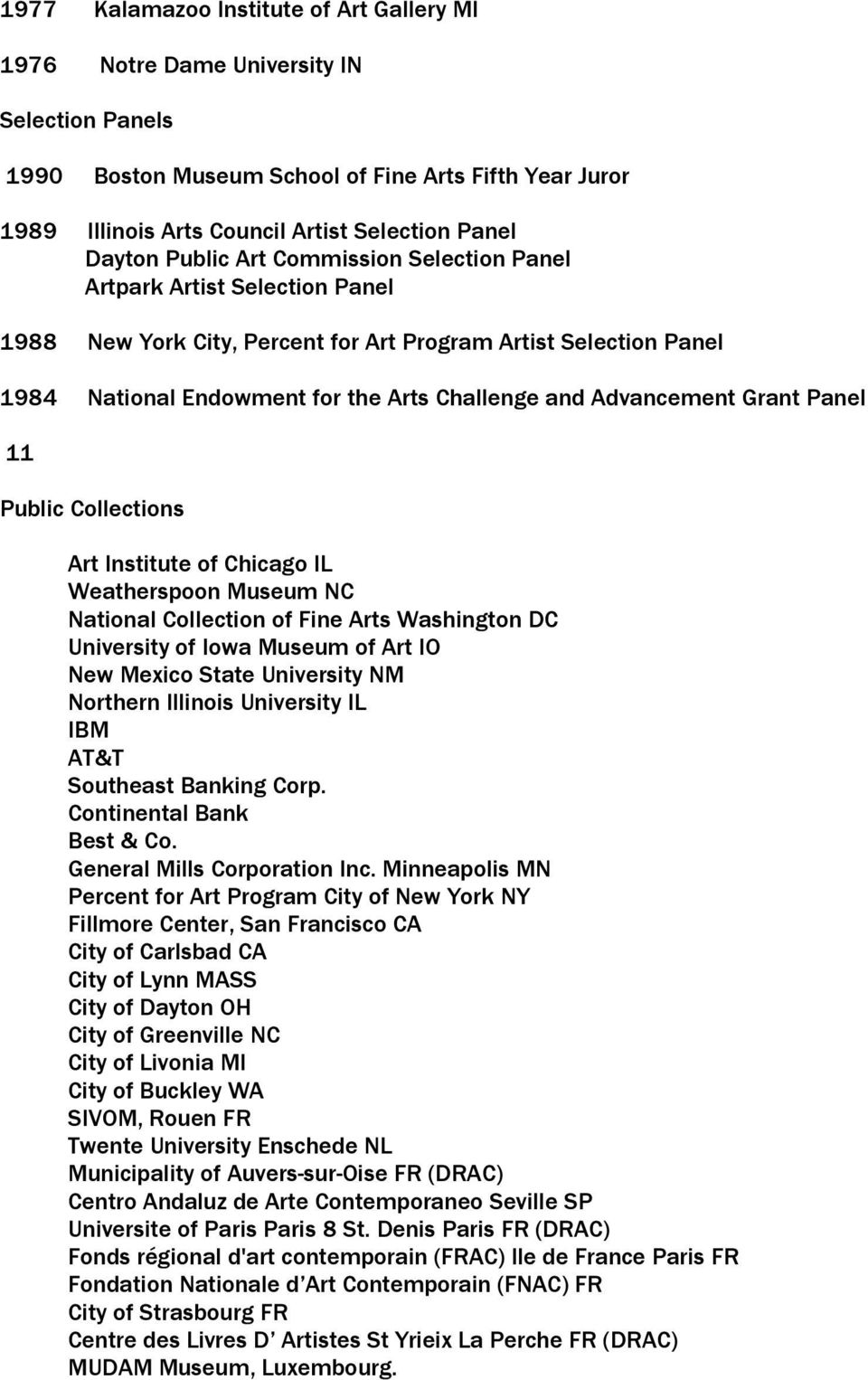 Advancement Grant Panel 11 Public Collections Art Institute of Chicago IL Weatherspoon Museum NC National Collection of Fine Arts Washington DC University of Iowa Museum of Art IO New Mexico State