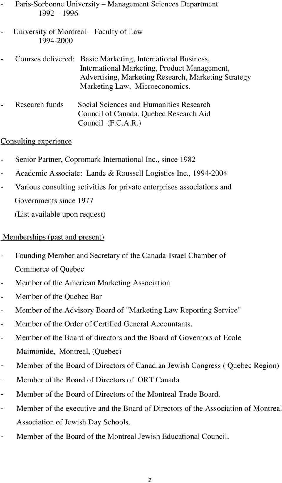 - Research funds Social Sciences and Humanities Research Council of Canada, Quebec Research Aid Council (F.C.A.R.) Consulting experience - Senior Partner, Copromark International Inc.
