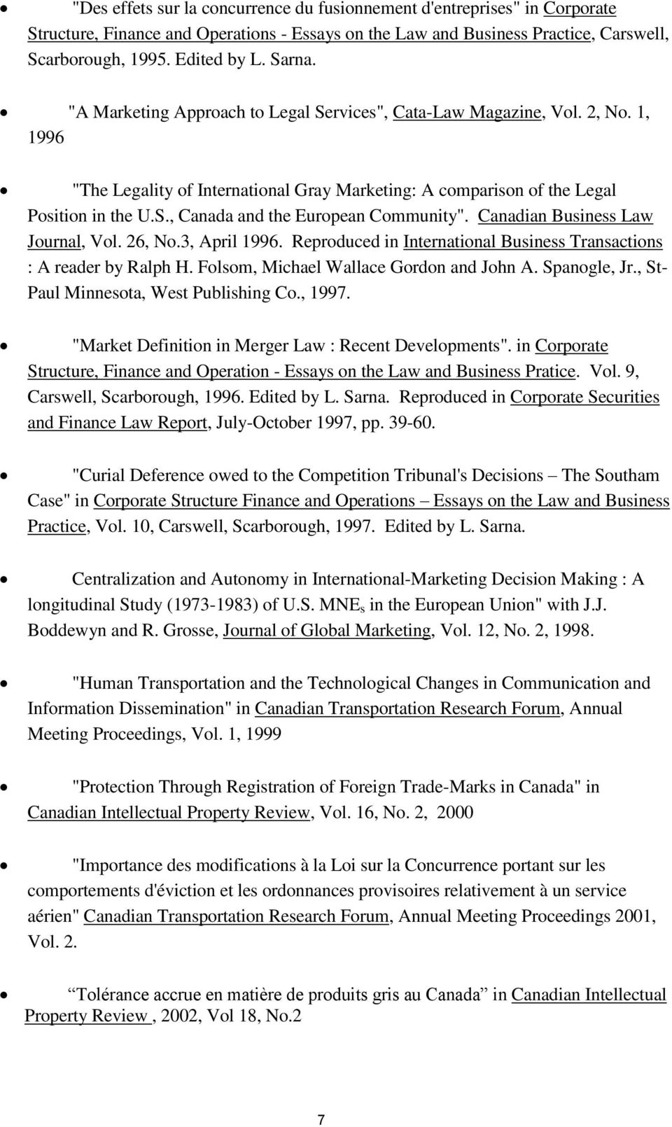 Canadian Business Law Journal, Vol. 26, No.3, April 1996. Reproduced in International Business Transactions : A reader by Ralph H. Folsom, Michael Wallace Gordon and John A. Spanogle, Jr.