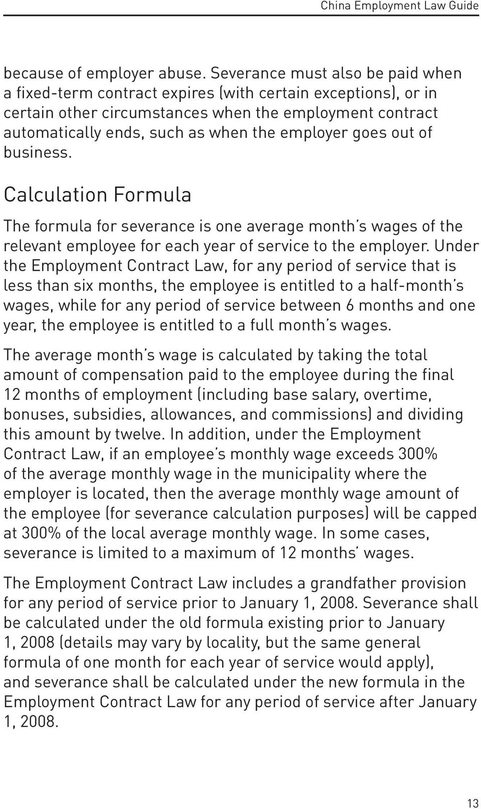 goes out of business. Calculation Formula The formula for severance is one average month s wages of the relevant employee for each year of service to the employer.
