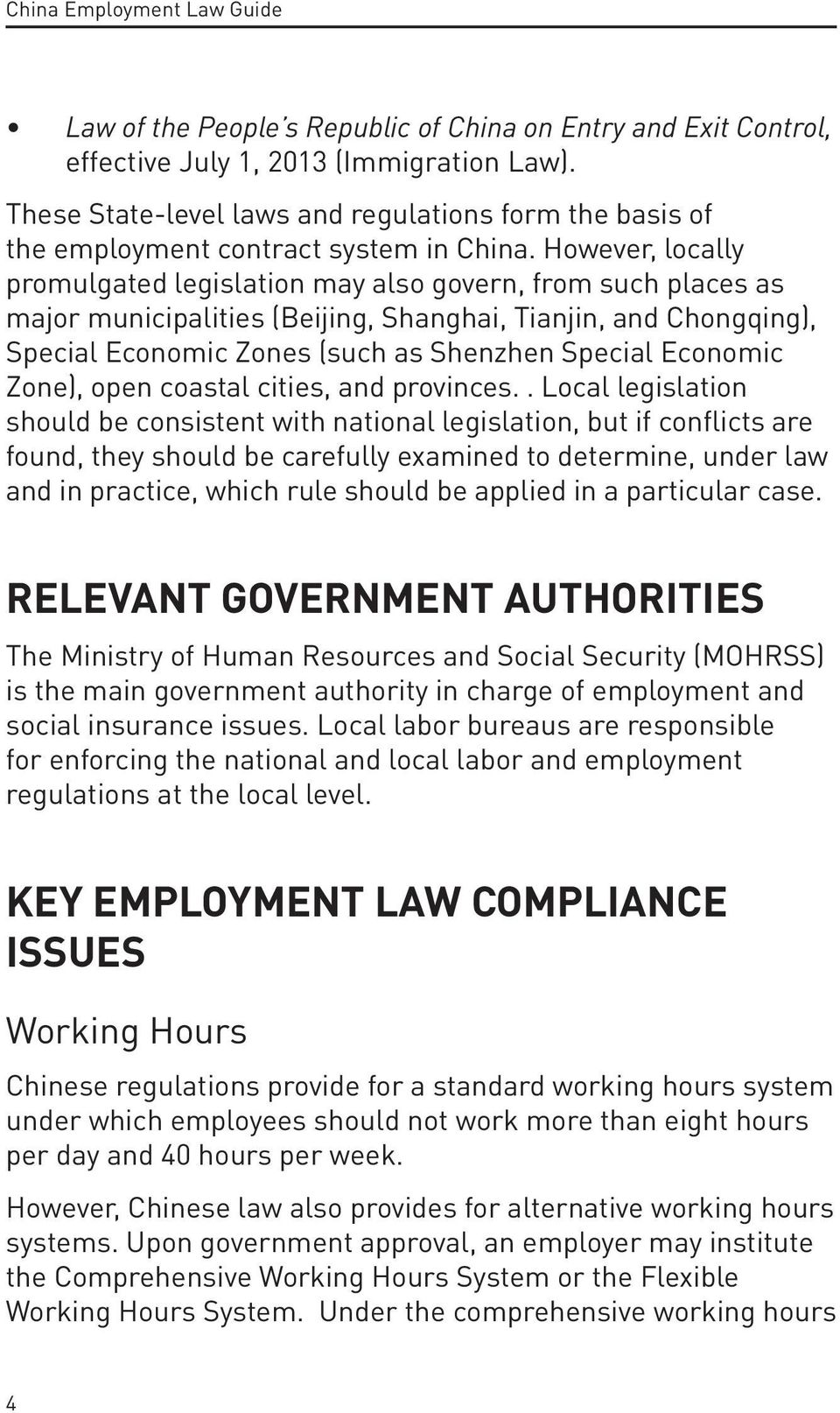 However, locally promulgated legislation may also govern, from such places as major municipalities (Beijing, Shanghai, Tianjin, and Chongqing), Special Economic Zones (such as Shenzhen Special