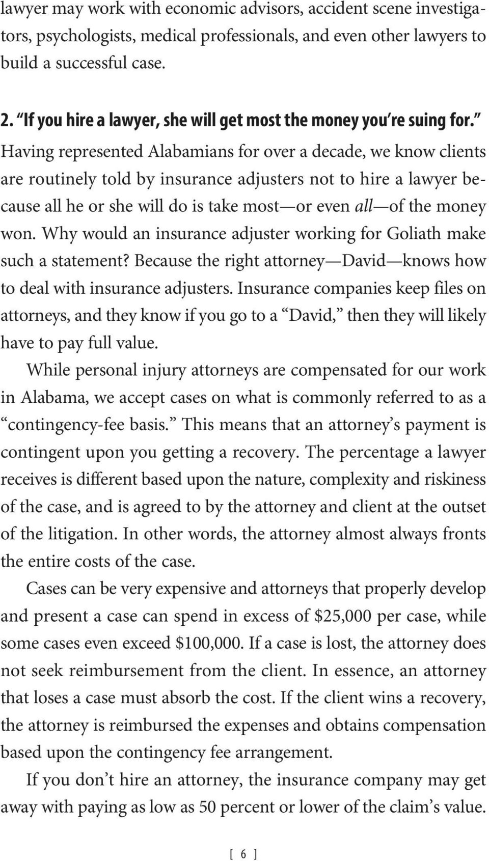 Having represented Alabamians for over a decade, we know clients are routinely told by insurance adjusters not to hire a lawyer because all he or she will do is take most or even all of the money won.