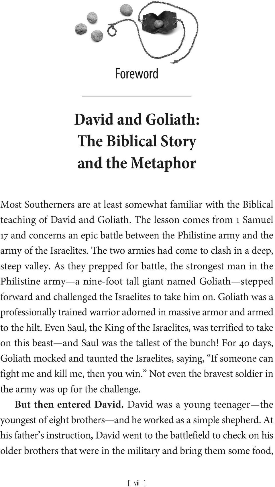 As they prepped for battle, the strongest man in the Philistine army a nine-foot tall giant named Goliath stepped forward and challenged the Israelites to take him on.