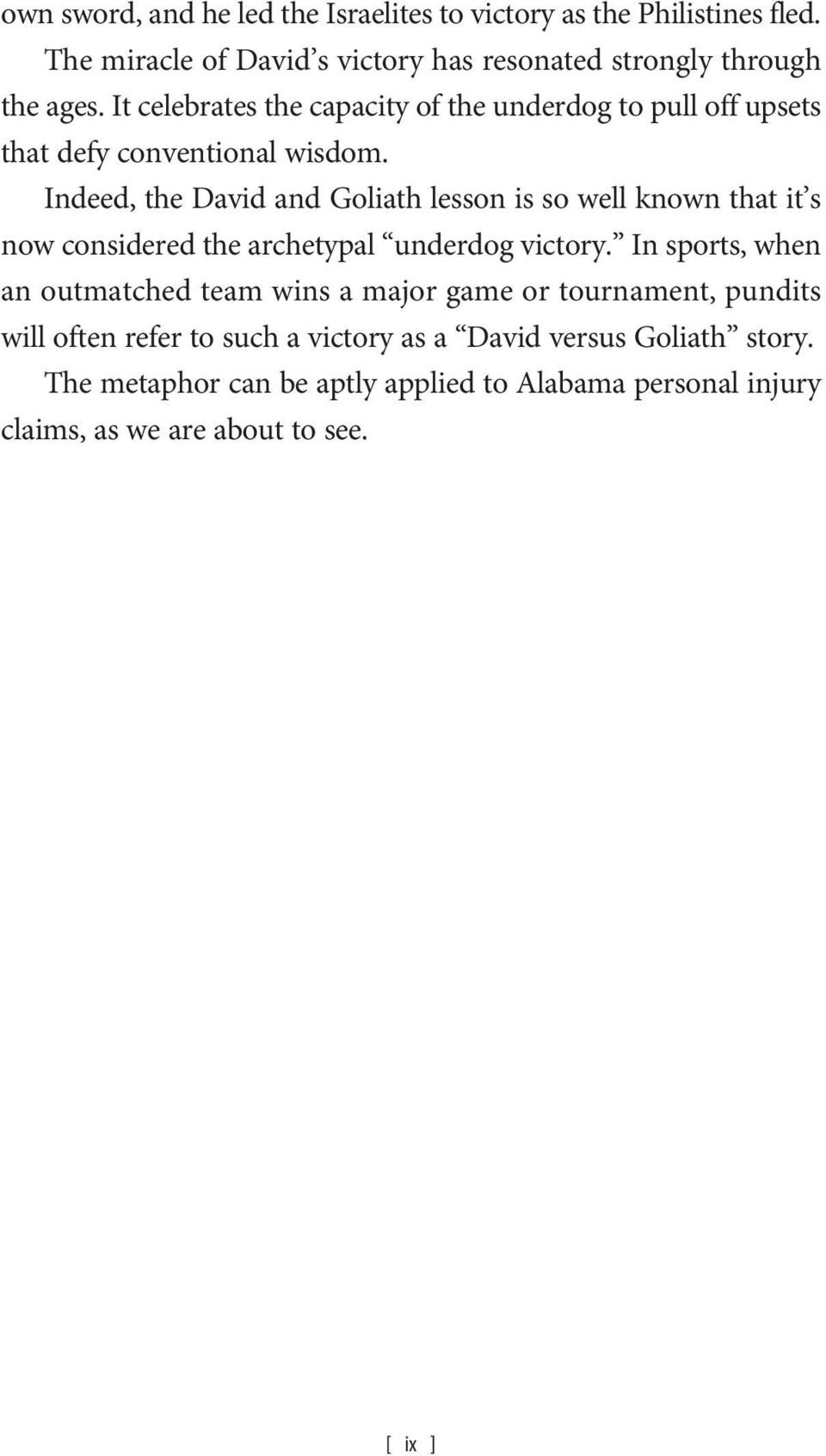 Indeed, the David and Goliath lesson is so well known that it s now considered the archetypal underdog victory.