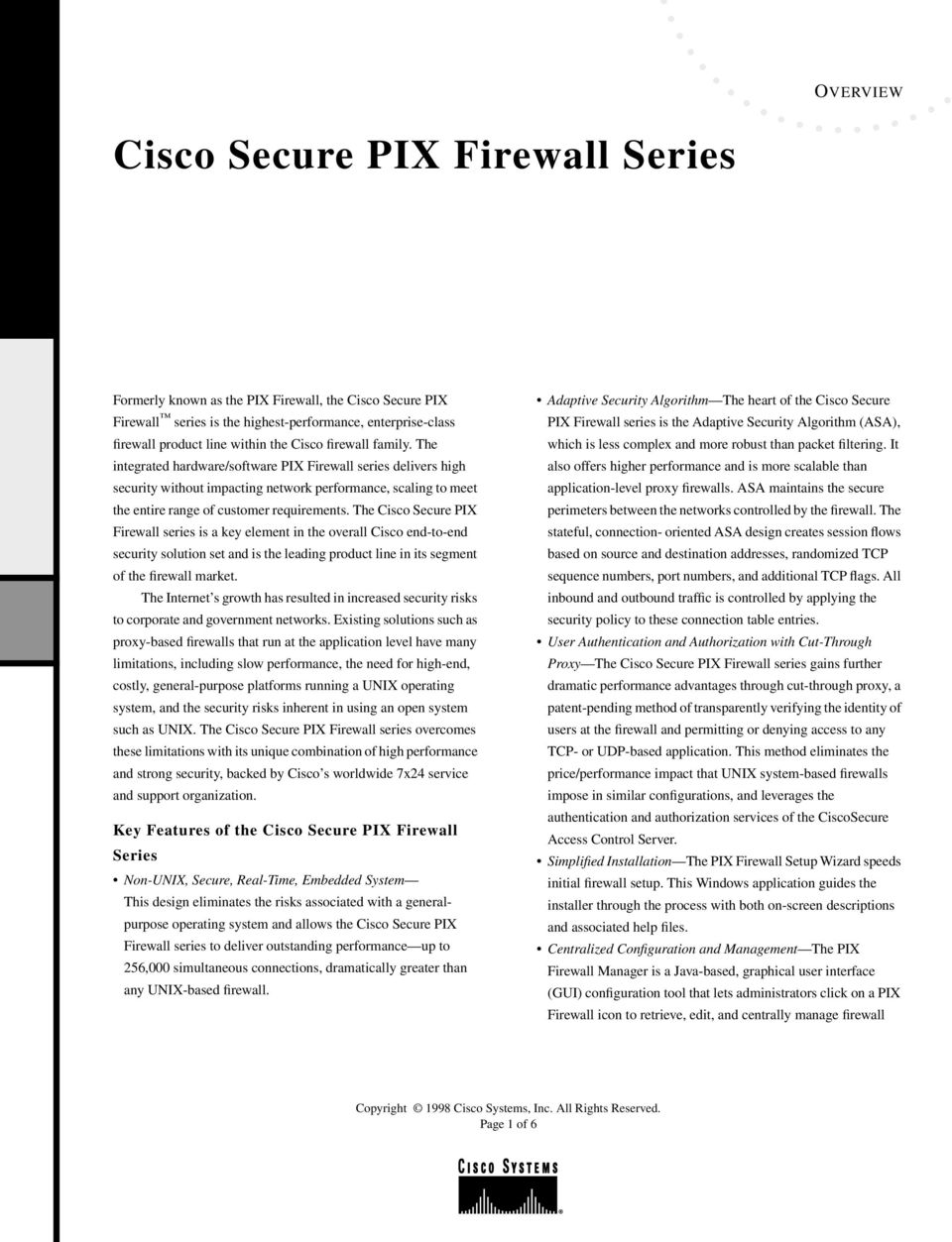 The Cisco Secure PIX Firewall series is a key element in the overall Cisco end-to-end security solution set and is the leading product line in its segment of the firewall market.