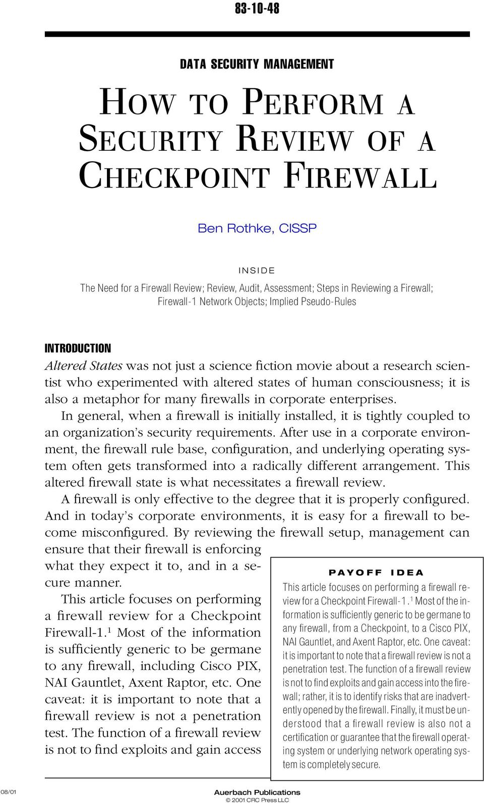 consciousness; it is also a metaphor for many firewalls in corporate enterprises. In general, when a firewall is initially installed, it is tightly coupled to an organization s security requirements.