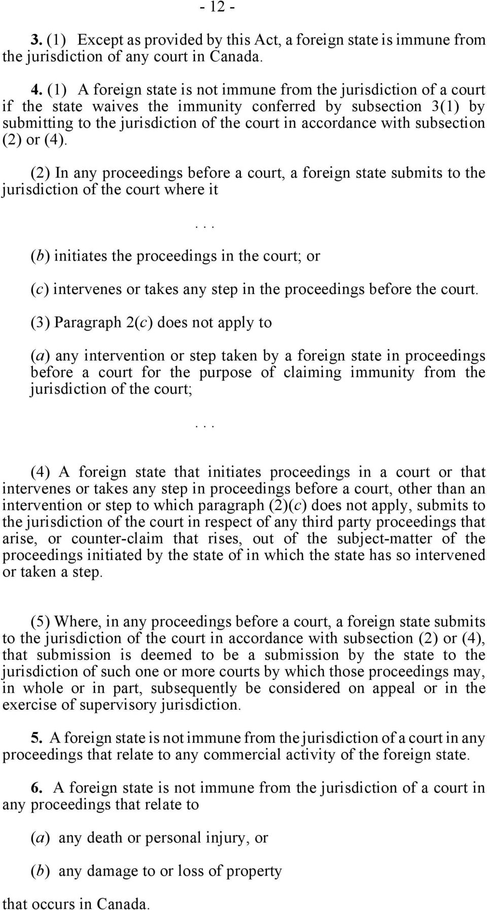 subsection (2) or (4). (2) In any proceedings before a court, a foreign state submits to the jurisdiction of the court where it.