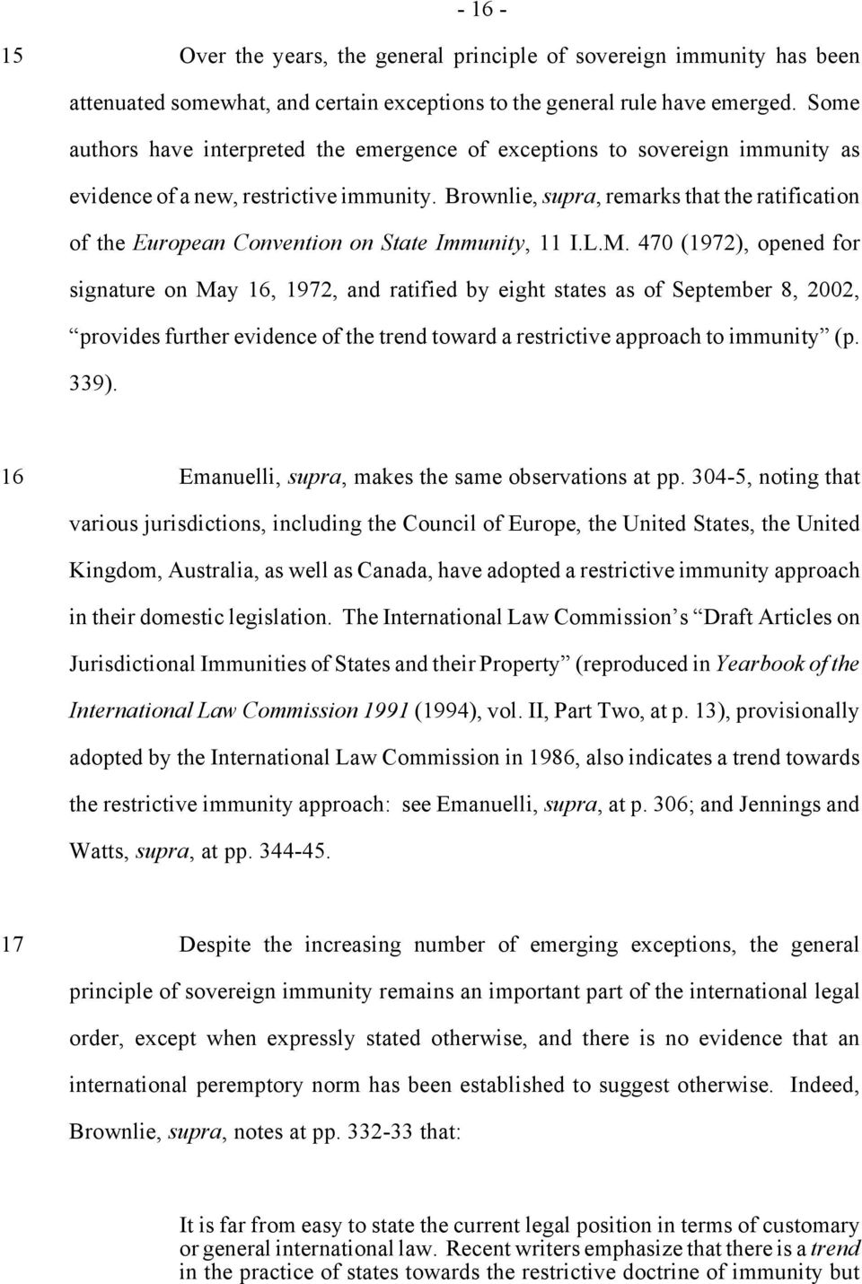 Brownlie, supra, remarks that the ratification of the European Convention on State Immunity, 11 I.L.M.