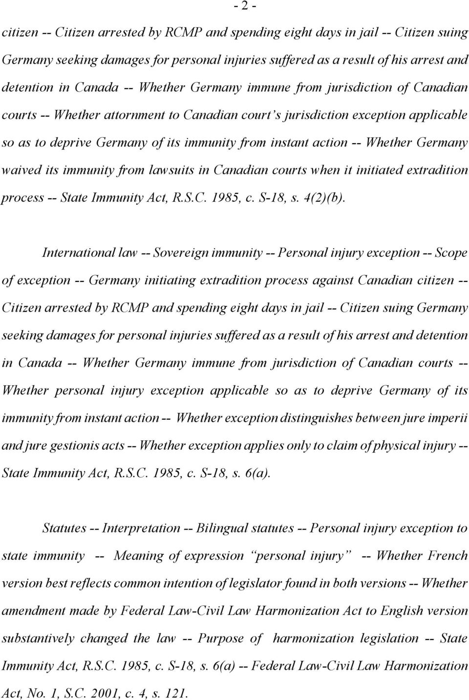 Whether Germany waived its immunity from lawsuits in Canadian courts when it initiated extradition process -- State Immunity Act, R.S.C. 1985, c. S-18, s. 4(2)(b).