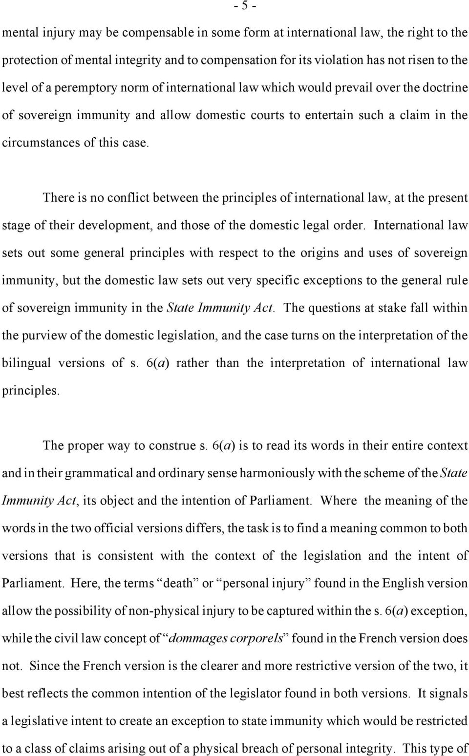 There is no conflict between the principles of international law, at the present stage of their development, and those of the domestic legal order.