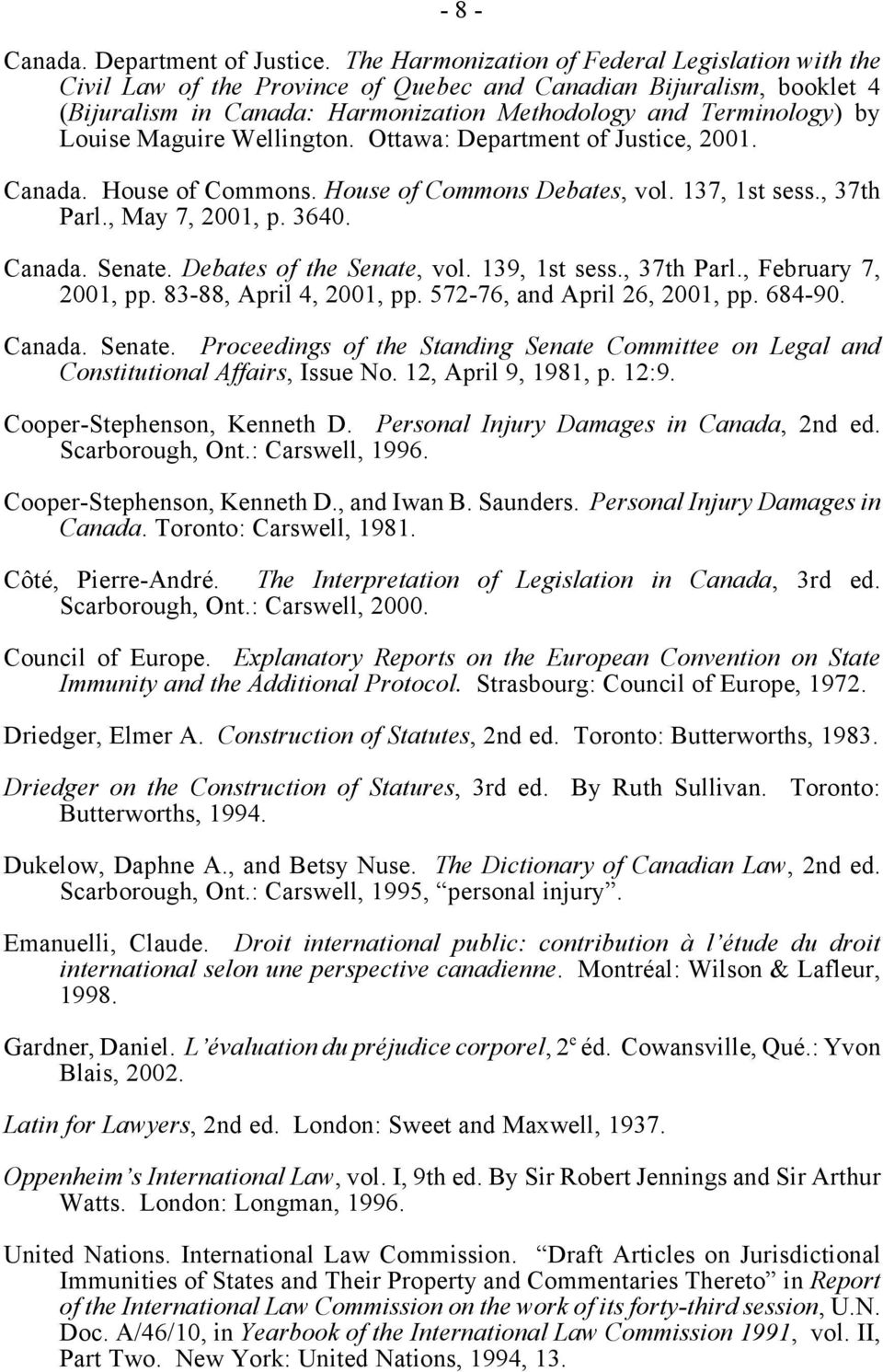Maguire Wellington. Ottawa: Department of Justice, 2001. Canada. House of Commons. House of Commons Debates, vol. 137, 1st sess., 37th Parl., May 7, 2001, p. 3640. Canada. Senate.
