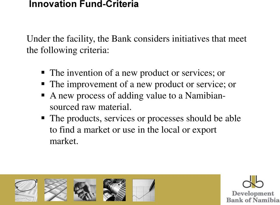 product or service; or A new process of adding value to a Namibiansourced raw material.