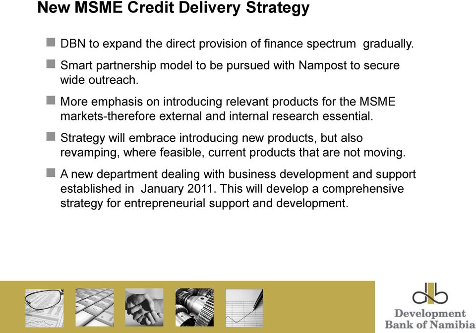 More emphasis on introducing relevant products for the MSME markets-therefore external and internal research essential.