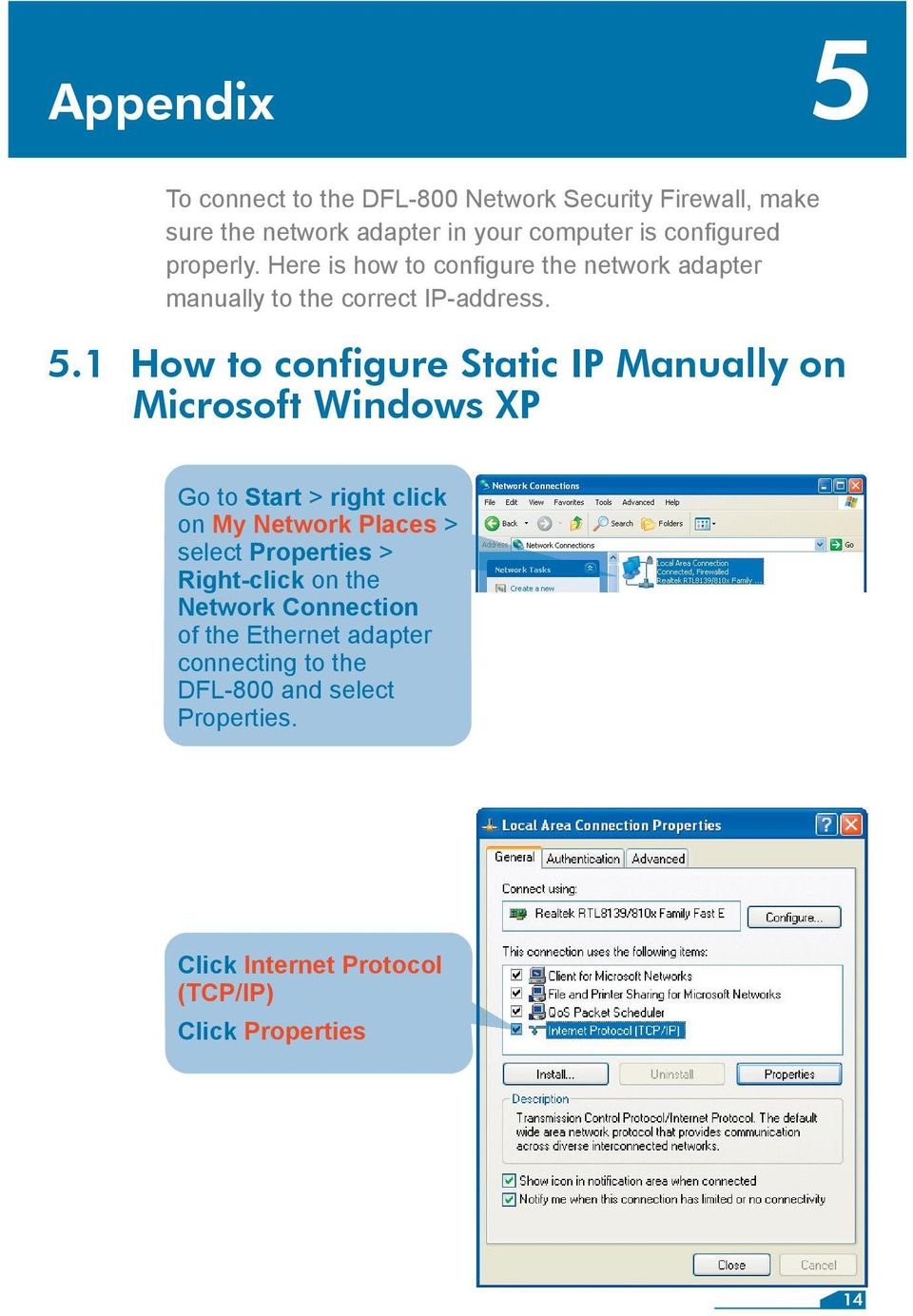 1 How to configure Static IP Manually on Microsoft Windows XP Go to Start > right click on My Network Places > select Properties