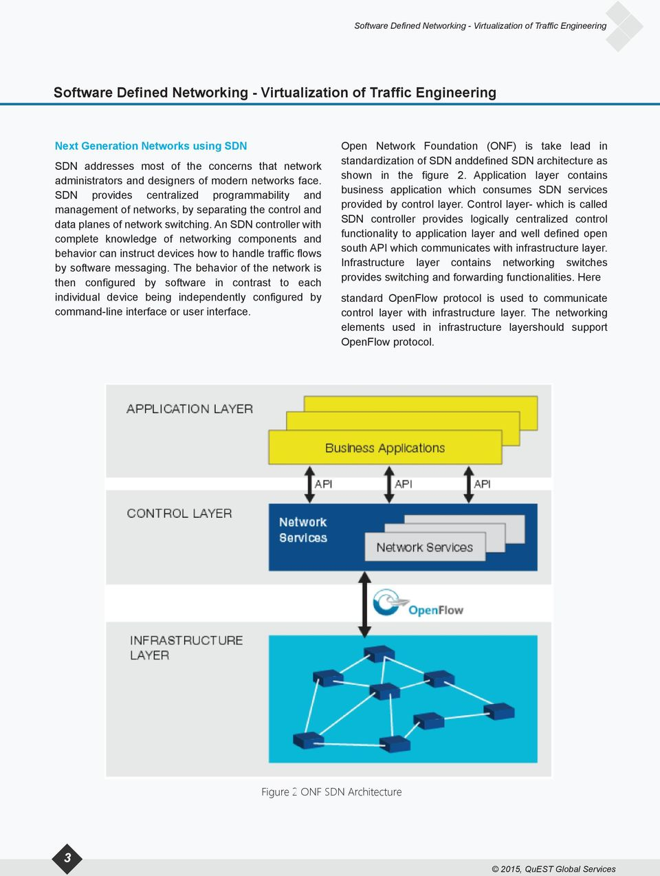 An SDN controller with complete knowledge of networking components and behavior can instruct devices how to handle traffic flows by software messaging.