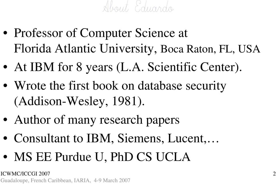 Wrote the first book on database security (Addison-Wesley, 1981).