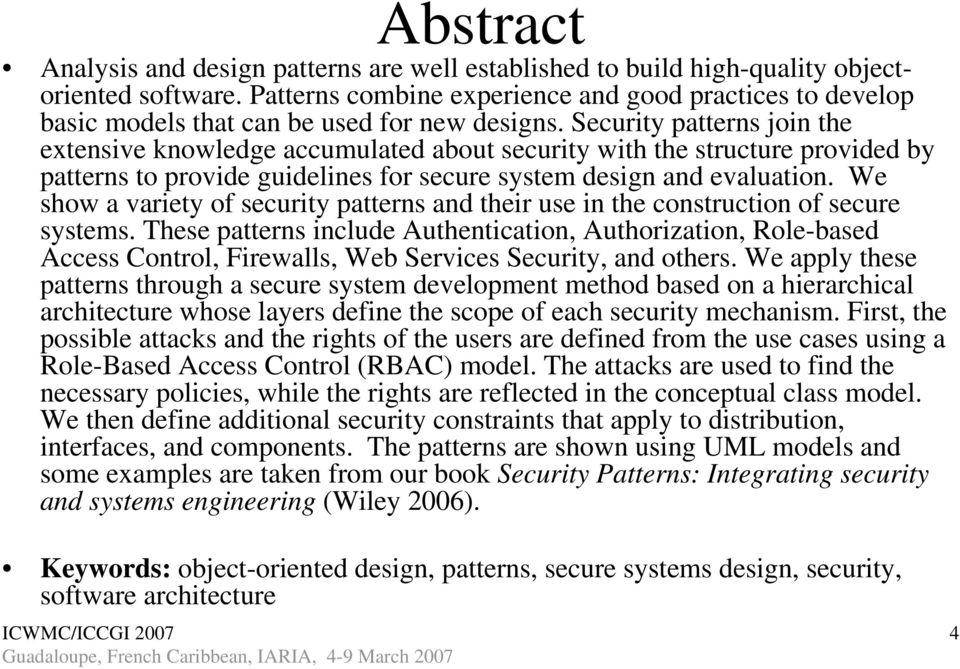Security patterns join the extensive knowledge accumulated about security with the structure provided by patterns to provide guidelines for secure system design and evaluation.