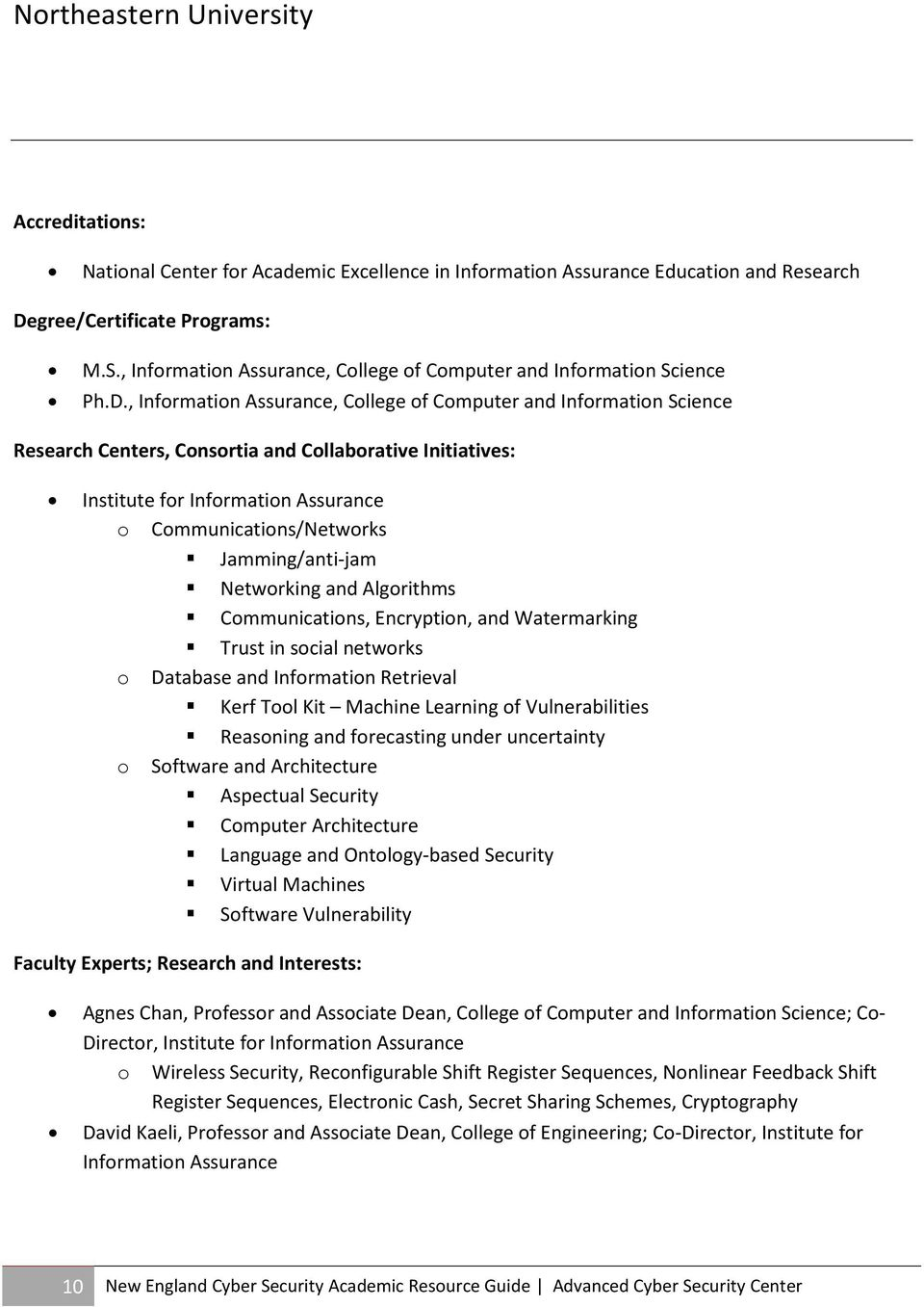 , Information Assurance, College of Computer and Information Science Research Centers, Consortia and Collaborative Initiatives: Institute for Information Assurance o Communications/Networks