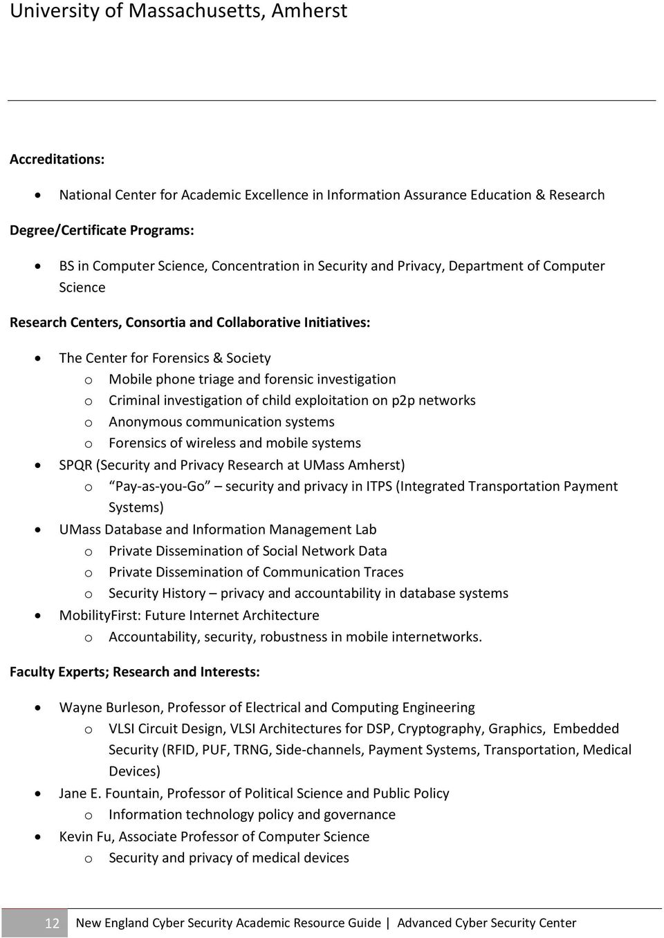 investigation o Criminal investigation of child exploitation on p2p networks o Anonymous communication systems o Forensics of wireless and mobile systems SPQR (Security and Privacy Research at UMass