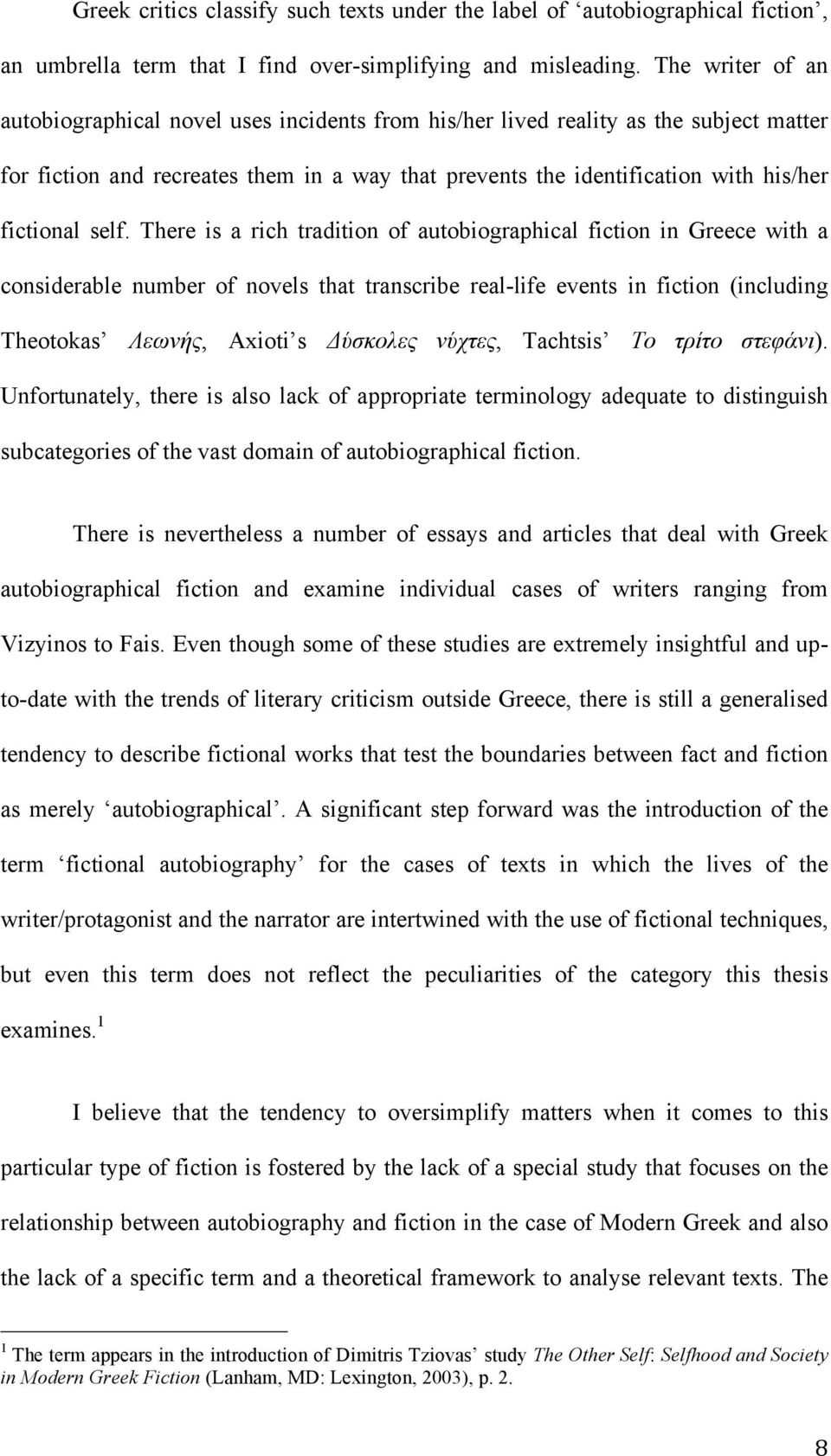 self. There is a rich tradition of autobiographical fiction in Greece with a considerable number of novels that transcribe real-life events in fiction (including Theotokas Λεωνής, Axioti s Δύσκολες