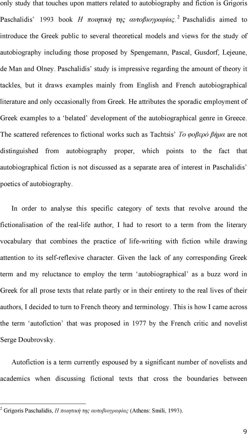 Olney. Paschalidis study is impressive regarding the amount of theory it tackles, but it draws examples mainly from English and French autobiographical literature and only occasionally from Greek.